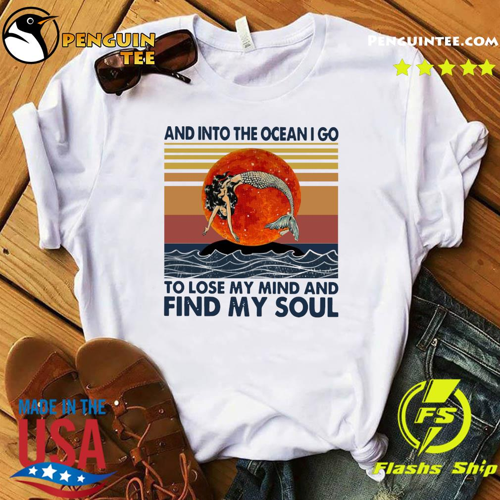 Mermaid Sunset And Into The Ocean I Go To Lose My Mind And Find My Soul Vintage Shirt