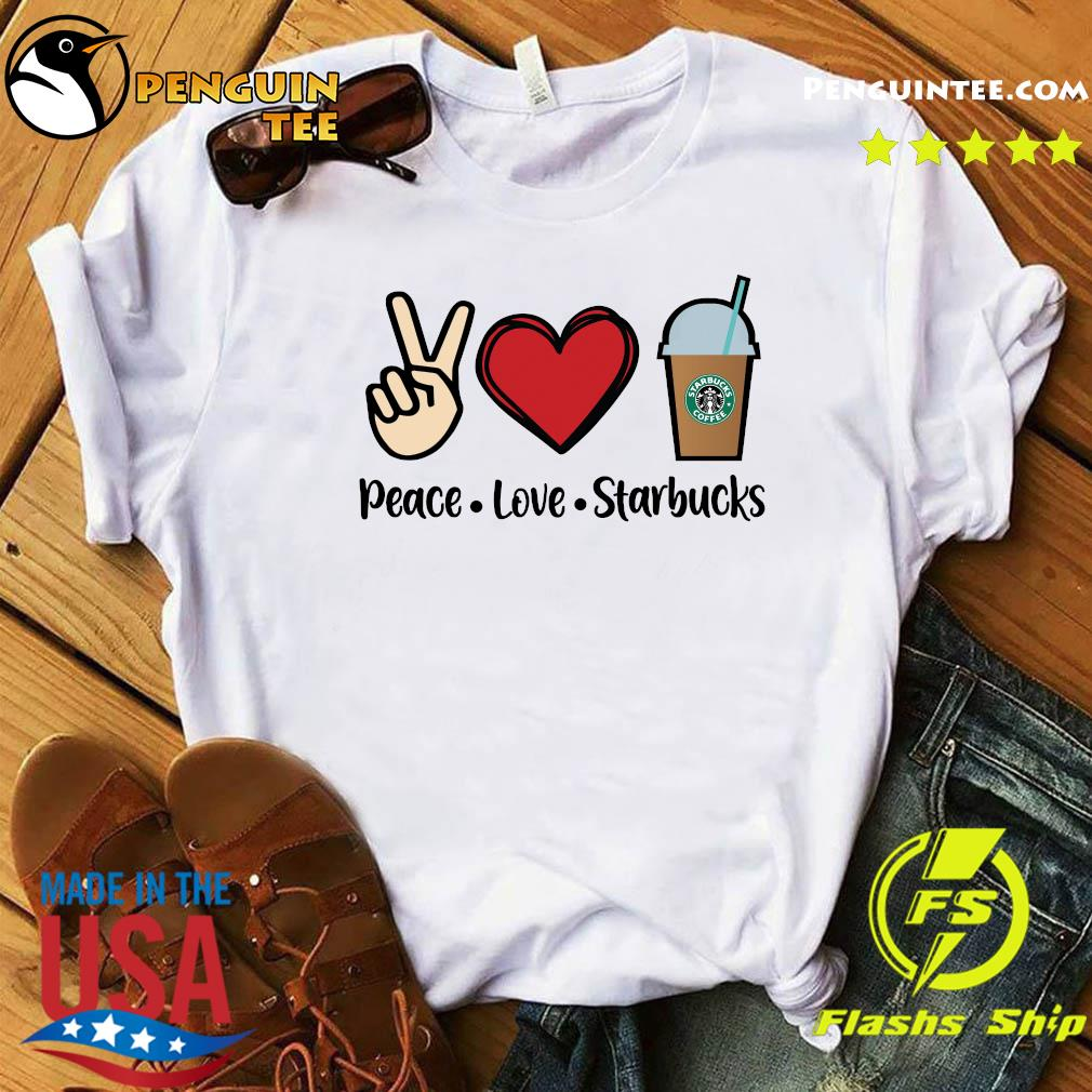 Peace Love Starbucks Coffee Shirt