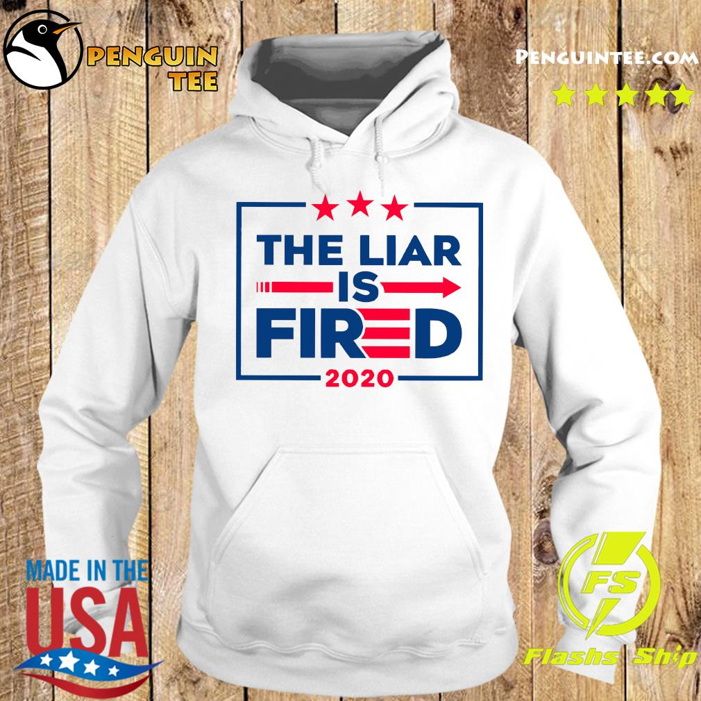 The Liar Is Fired 2020 Shirt Hoodie