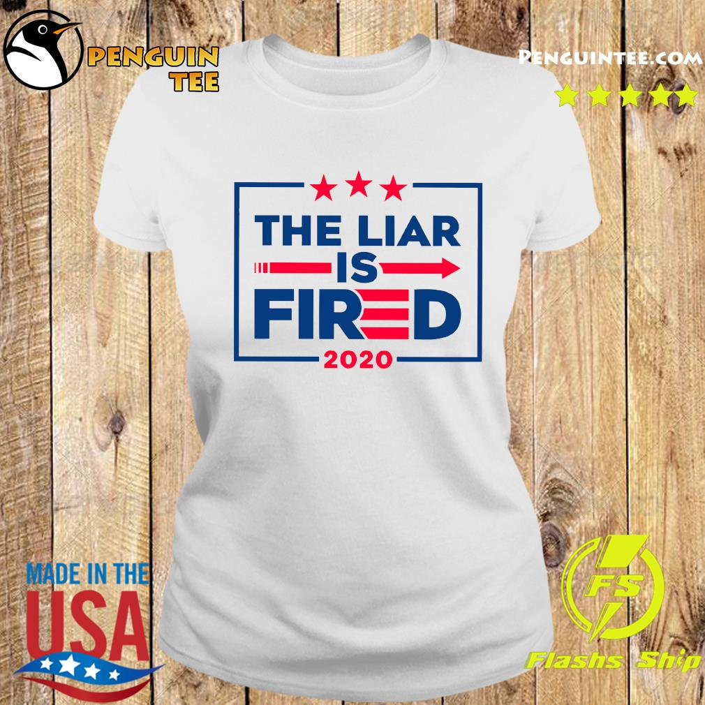 The Liar Is Fired 2020 Shirt Ladies tee