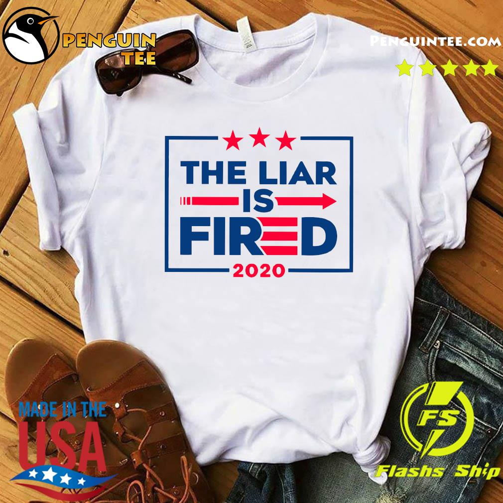 The Liar Is Fired 2020 Shirt