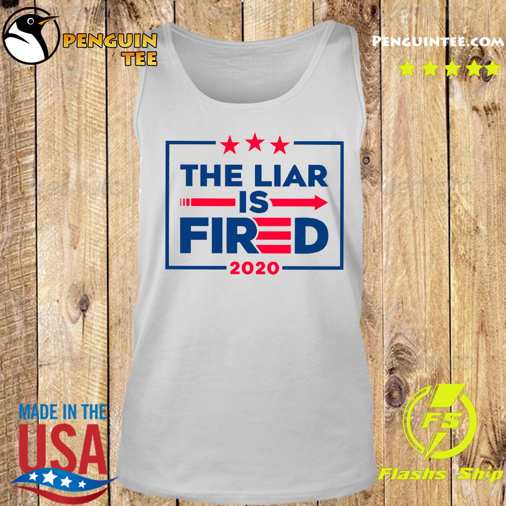 The Liar Is Fired 2020 Shirt Tank top
